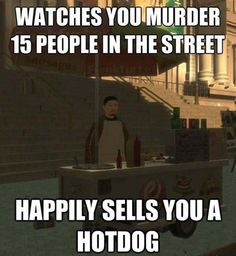 Video game logic. It's all about makin' that GTA.
