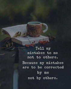 Tell my mistakes to me not to others