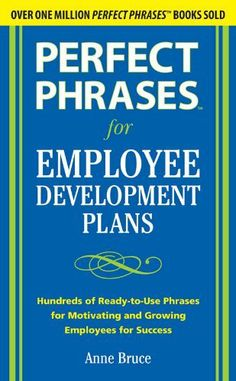 Perfect Phrases for Employee Development Plans (Perfect Phrases Series) by Anne Bruce. $7.89. Author: Anne Bruce. 176 pages. Publisher: McGraw-Hill; 1 edition (June 18, 2010)