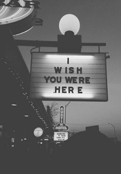 i wish you where here