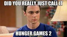 oh sheldon its called catching fire not hunger games 2 Hunger Games Memes, Hunger Games Pin, Hunger Games Fandom, Hunger Games Catching Fire, Hunger Games Trilogy, Catching Fire Funny, Funny Quotes, Funny Humor, Game Quotes