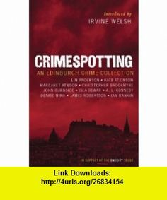 Crimespotting An Edinburgh Crime Collection (9781846971662) Irvine Welsh, Ian Rankin, Margaret Atwood, et al , ISBN-10: 1846971667  , ISBN-13: 978-1846971662 ,  , tutorials , pdf , ebook , torrent , downloads , rapidshare , filesonic , hotfile , megaupload , fileserve