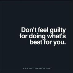 Live Life Happy Quote: Don't feel guilty for doing whats best for you. – Unknown The post Don't Feel Guilty for Doing Whats Best appeared first on Live Life Happy. The Words, Favorite Quotes, Best Quotes, Famous Quotes, Badass Quotes, Amazing Quotes, Quotes To Live By, Life Quotes, Success Quotes