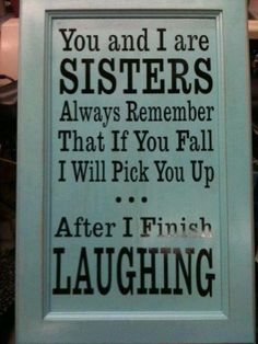 Funny Sister Quotes - true for most sisters? Life Quotes Love, Cute Quotes, Great Quotes, Quotes To Live By, Funny Quotes, Inspirational Quotes, Family Quotes, Sibling Quotes, Funny Sister Quotes