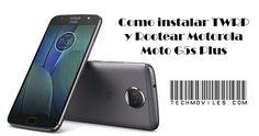 Como instalar TWRP y Rootear Motorola Moto G5s Plus