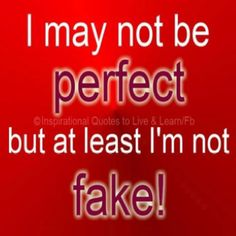 I may not be perfect but at least I'm not fake. Happy Quotes, True Quotes, Heart Quotes, Mixed Emotions Quotes, Fake People Quotes, Simply Life, Narcissistic Abuse, Favorite Quotes, Inspirational Quotes