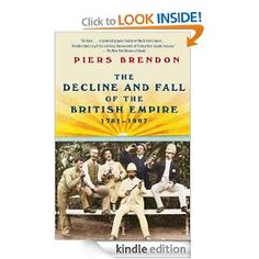 Amazon.com: The Decline and Fall of the British Empire, 1781-1997 eBook: Piers Brendon: Kindle Store