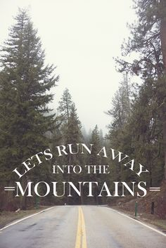 Run to the Mountains.