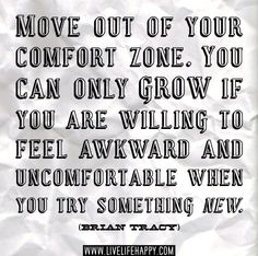 Move out of your comfort zone. You can only grow if you are willing to feel awkward and uncomfortable when you try something new. -Brian Tracy   Flickr - Photo Sharing!