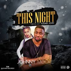 "MUSIC: Johnny Moore - This Night [Prod By YOUNG JOHN] | @johnnymoore01   Like gentle ocean breeze JOHNNY MOORE is a captivating & promising music act who will surely envelope your soul in delightful serenity.He's here with his First Single Of 2017 Titled THIS NIGHT with amazing production credits attributed to audio scientist YOUNG JOHN. This irresistible songs from JOHNNY MOORE will indeed garnish your musical library.Download Share and Dance to ""This Night""!!! DOWNLOAD MUSIC  MUSIC"