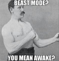 #Beastmode? You mean awake young man!