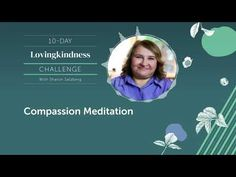 DAY 10|LOVINGKINDNESS - Guided Meditation Practices with Sharon Salzberg Group Meditation, Meditation Practices, Guided Meditation, Sharon Salzberg, Health Practices, Compassion, Spirituality, Self, Challenges