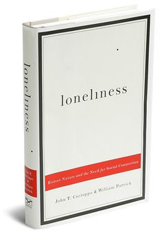 """""""Loneliness: Human Nature and the Need for Social Connection"""" - John T. Cacioppo and William Patrick"""