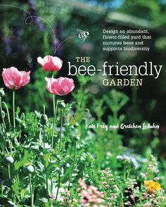 Booktopia has The Bee-Friendly Garden, Design an Abundant, Flower-Filled Yard that Nurtures Bees and Supports Biodiversity by Kate Frey. Buy a discounted Paperback of The Bee-Friendly Garden online from Australia's leading online bookstore. Garden Help, Bee Friendly Plants, Bee Garden, Bee Garden Design, Organic Gardening, Garden Shrubs, Urban Garden, Garden Design, Bee Friendly Garden