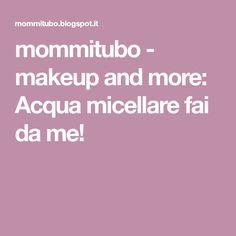mommitubo - makeup and more: Acqua micellare fai da me!