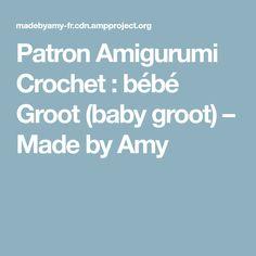 Patron Amigurumi Crochet : bébé Groot (baby groot) – Made by Amy