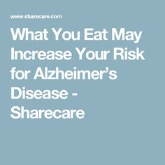 What You Eat May Increase Your Risk for Alzheimer's Disease - Sharecare