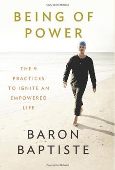 Being of Power: The 9 Practices to Ignite an Empowered Life by Baron Baptiste