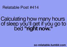 Every night --..so true!