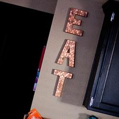 Penny Embellished EAT Letters - going to do this in our kitchen.  beside cabinets and window or beside pantry (diagonally)