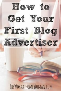 How to Get Your First Blog Advertiser | The Work at Home Woman