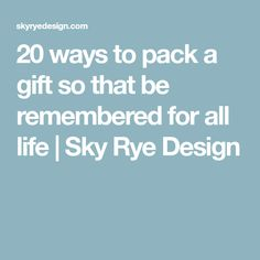 20 ways to pack a gift so that be remembered for all life | Sky Rye Design