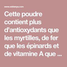 Cette poudre contient plus d'antioxydants que les myrtilles, de fer que les épinards et de vitamine A que les carottes