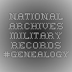 National Archives Military Records #genealogy