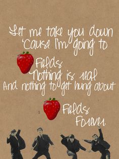 strawberry fields forever One of my favourite Beatles songs ever! Beatles Lyrics, Beatles Art, Music Lyrics, The Beatles, Music Love, Music Is Life, Good Music, My Music, Strawberry Fields Forever