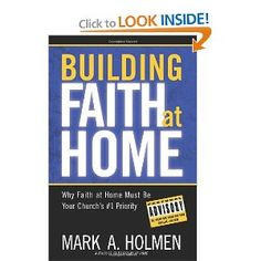 Building Faith at Home: Why Faith at Home Must Be Your Church's #1 Priority