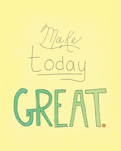Make Today Great Inspirational Quote Print by TheKneppraths
