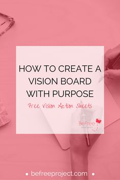Create a vision board with purpose. Download your free vision action sheets to help you get started today.