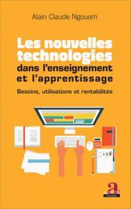Alain Claude Ngouem - Les nouvelles technologies dans l'enseignement et l'apprentissage - Besoins, utilisations et rentabilités.