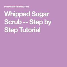 Whipped Sugar Scrub -- Step by Step Tutorial