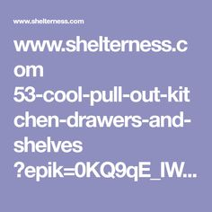 www.shelterness.com 53-cool-pull-out-kitchen-drawers-and-shelves ?epik=0KQ9qE_IWX-dz