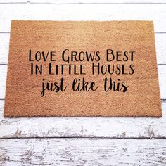 Love Grows Best In Little Houses Welcome Mat / by LoRustique