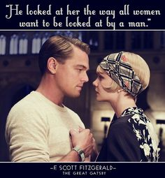 "Love The Great Gatsby. so romantic.""He looked at her the way all women want to be looked at by a man. Scott Fitzgerald, The Great Gatsby"