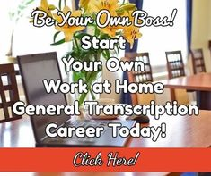 How to Start Your Work at Home General Transcription Career! Fun Job with Flexible Schedule! Low Start-Up Costs! Be Your Own Boss! Super Telecommute Career!