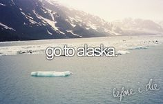 Treck across Alaska before I die.. if anything I am going on a CRUISE to…