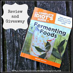 LittleOwlCrunchyMomma: The Compete Idiot's Guide to Fermenting Foods (Review and Giveaway)