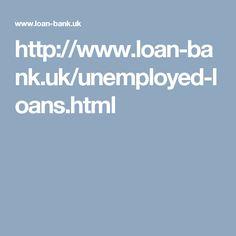http://www.loan-bank.uk/unemployed-loans.html