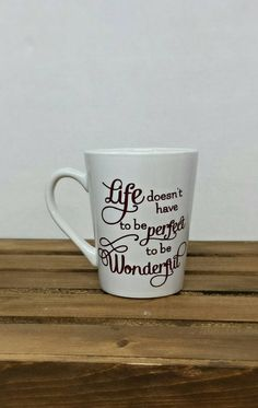 Life doesnt have to be perfect to be wonderful coffee mug.  Check out this item in my Etsy shop https://www.etsy.com/listing/266915530/life-doesnt-have-to-be-perfect-coffee