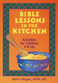 Bible Lessons in the Kitchen: Activities for Children 5 and Up