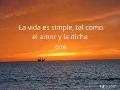 La vida es simple, tal como el amor y la dicha. Citas Isha Judd