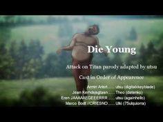 【Attack on Titan】 DIE YOUNG ((KE$HA SONG PARODY)) 【squad utsu //KICKED】 ...  OMGOOOOOOOOOOOOOD this is funny