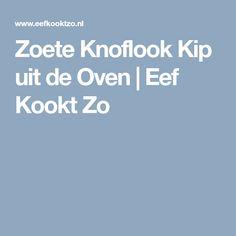 Zoete Knoflook Kip uit de Oven   Eef Kookt Zo