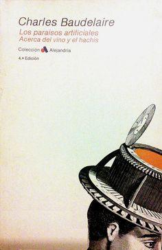 """BAUDELAIRE, Charles. Los paraísos artificiales / Acerca del vino y el hachís. Editorial Fontamara, S.A. (Col. Alejandría), Barcelona, 1986. [Trad.: Pere Pruna] """"Los paraísos artificiales…"""" fue el único libro del que Baudelaire llegó a opinar en reiteradas ocasiones que no había en él «nada que añadir ni que omitir». Este juicio, tan insólito en él, responde a la conciencia de un inmenso logro literario, producto de una larga y profunda maduración de ideas. Barcelona, Editorial, Movie Posters, Ideas, Libros, Literatura, Film Poster, Barcelona Spain, Thoughts"""