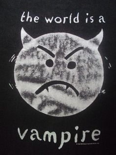 """""""The World is a Vampire"""" - Billy Corgan...I wore this shirt til it fell apart!!"""