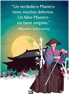 Un verdadero Maestro tiene muchos defectos. Un falso Maestro no tiene ninguno (Alejandro Jodorowsky)