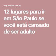 12 lugares para ir em São Paulo se você está cansado de ser adulto